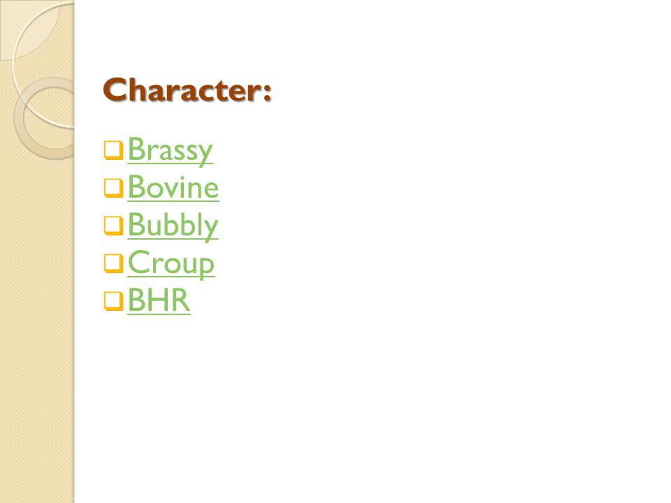 Character:  Brassy Brassy  Bovine Bovine  Bubbly Bubbly  Croup Croup  BHR BHR