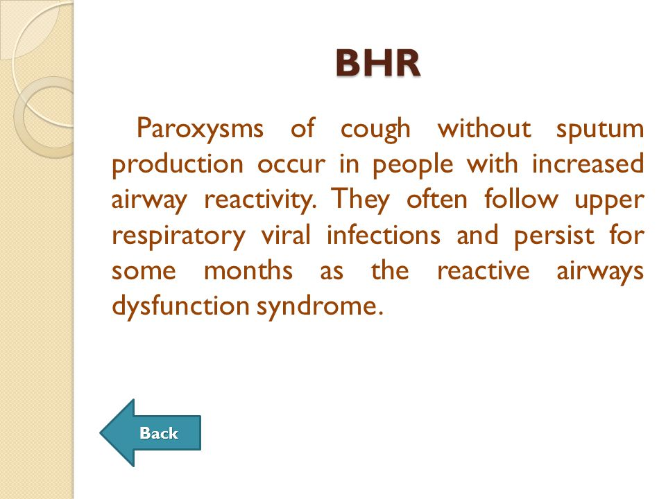 BHR Paroxysms of cough without sputum production occur in people with increased airway reactivity.