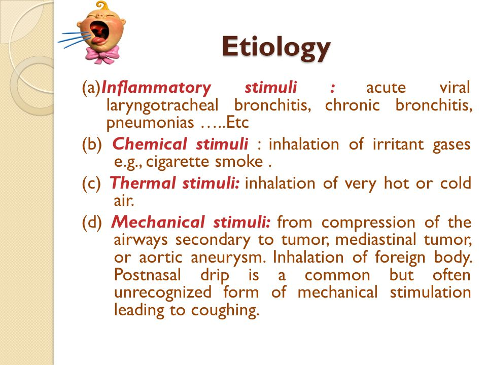 Etiology (a)Inflammatory stimuli : acute viral laryngotracheal bronchitis, chronic bronchitis, pneumonias …..Etc (b) Chemical stimuli : inhalation of irritant gases e.g., cigarette smoke.