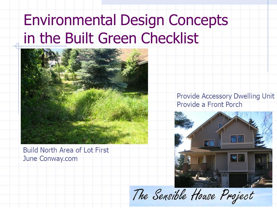 Environmental Design Concepts in the Built Green Checklist Provide Accessory Dwelling Unit Provide a Front Porch Build North Area of Lot First June Conway.com