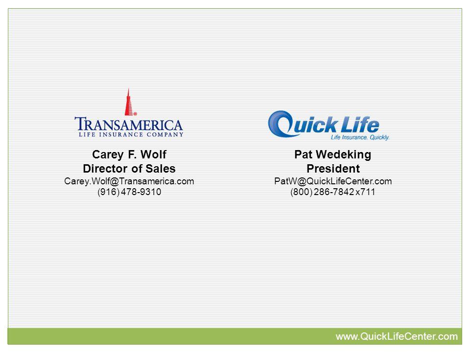 Pat Wedeking President PatW@QuickLifeCenter.com (800) 286-7842 x711 Carey F.