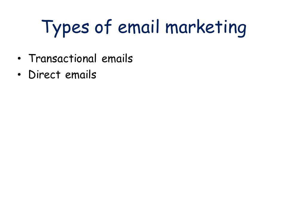 Types of email marketing Transactional emails Direct emails