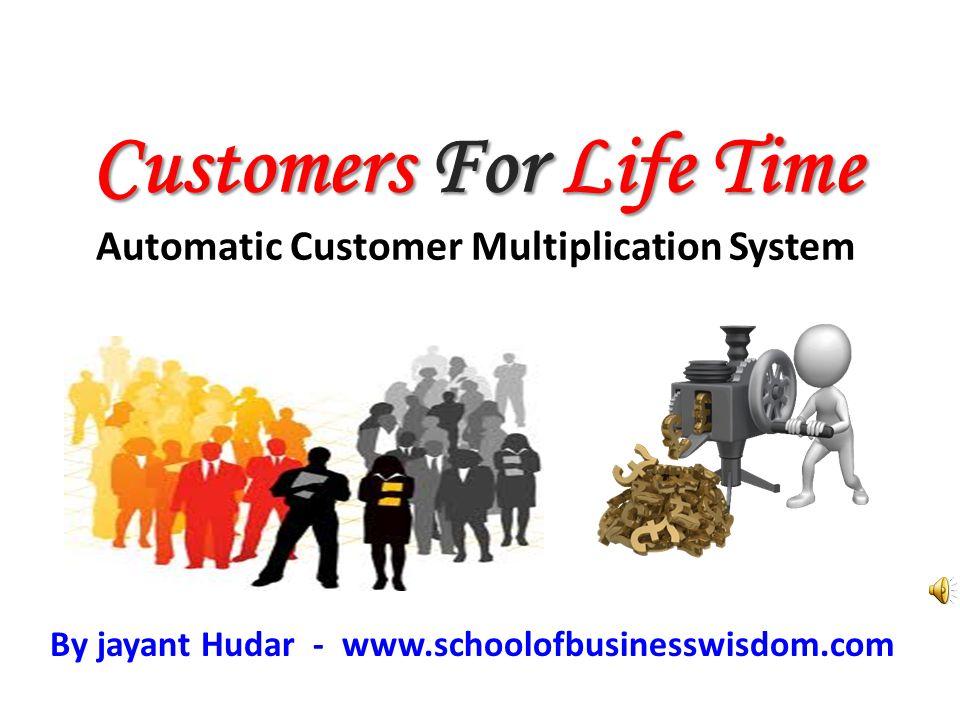 Customers For Life Time Customers For Life Time Automatic Customer Multiplication System By jayant Hudar - www.schoolofbusinesswisdom.com