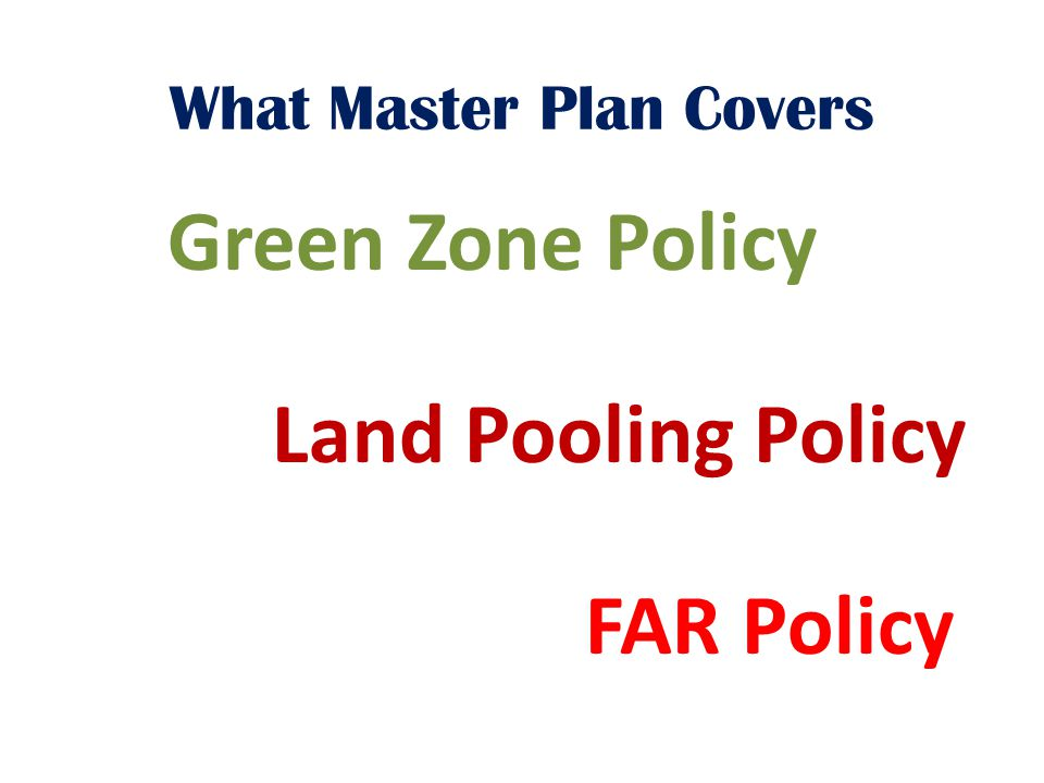 What Master Plan Covers Green Zone Policy Land Pooling Policy FAR Policy