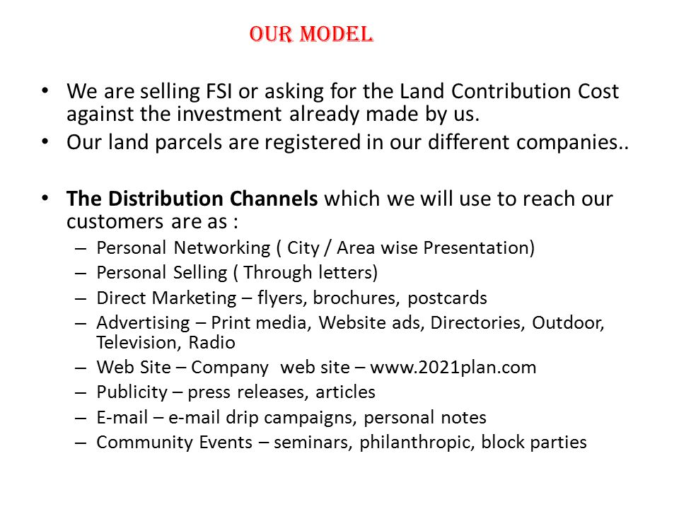 Our Model We are selling FSI or asking for the Land Contribution Cost against the investment already made by us. Our land parcels are registered in ou