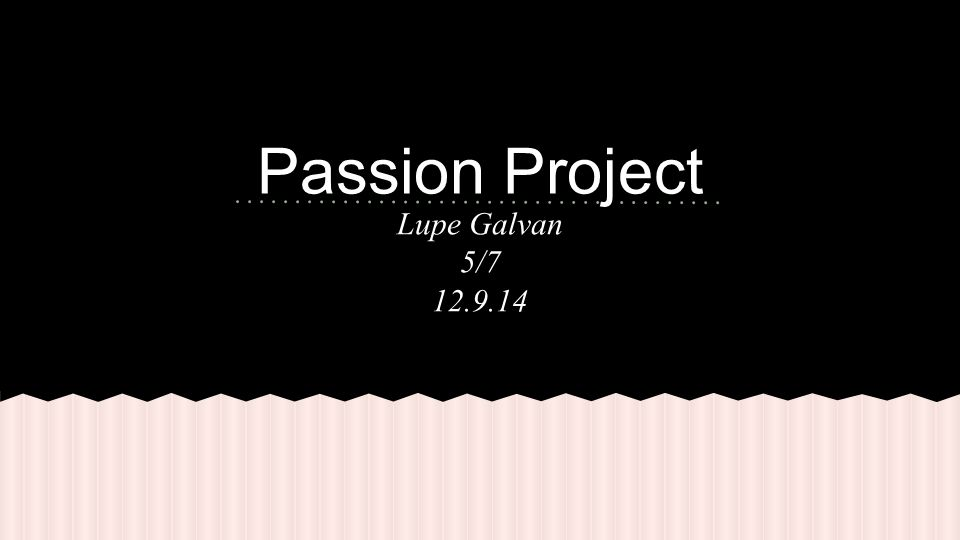 Lupe Galvan 5/7 12.9.14 Passion Project