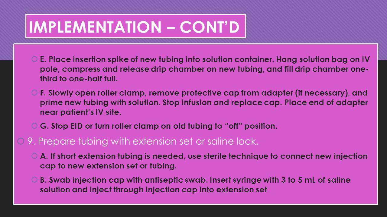 IMPLEMENTATION – CONT'D  E.Place insertion spike of new tubing into solution container.