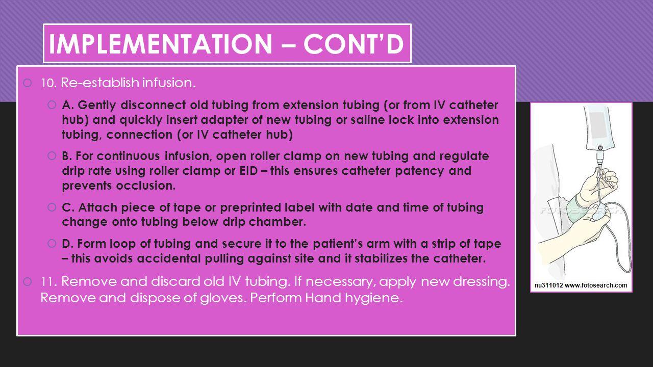 IMPLEMENTATION – CONT'D  10.Re-establish infusion.