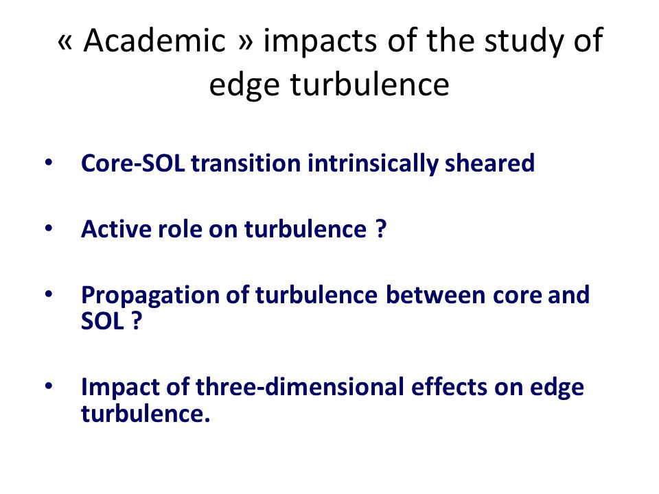 « Academic » impacts of the study of edge turbulence Core-SOL transition intrinsically sheared Active role on turbulence ? Propagation of turbulence b