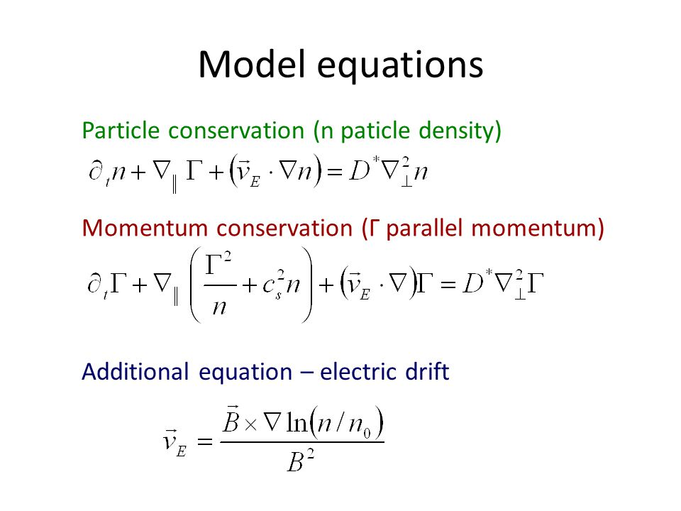 Model equations Particle conservation (n paticle density) Momentum conservation (Γ parallel momentum) Additional equation – electric drift