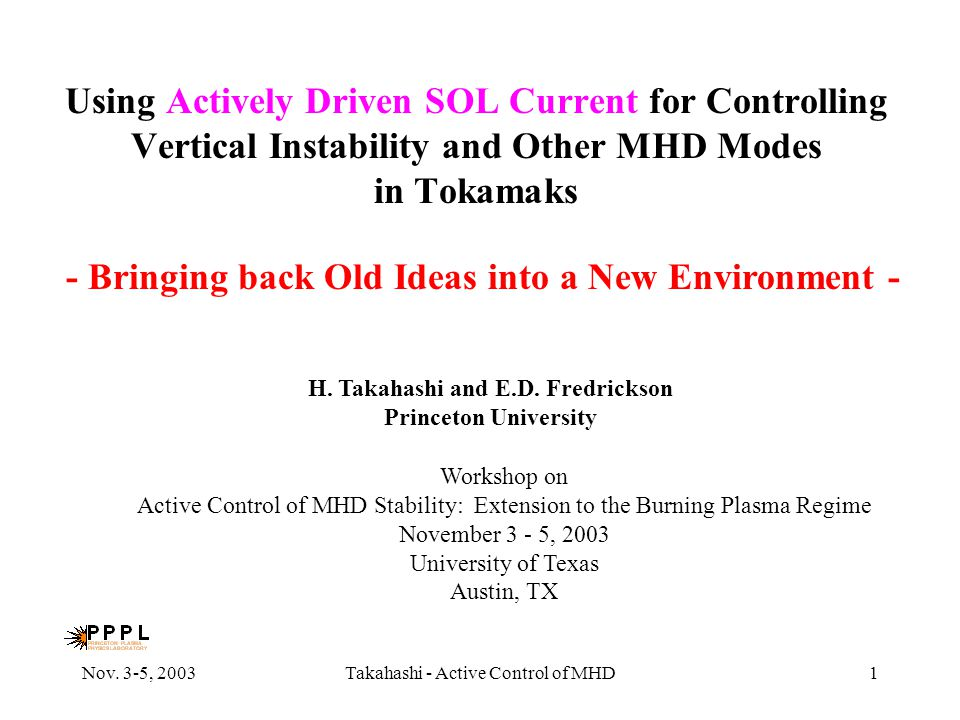 Nov. 3-5, 2003Takahashi - Active Control of MHD1 Using Actively Driven SOL Current for Controlling Vertical Instability and Other MHD Modes in Tokamak