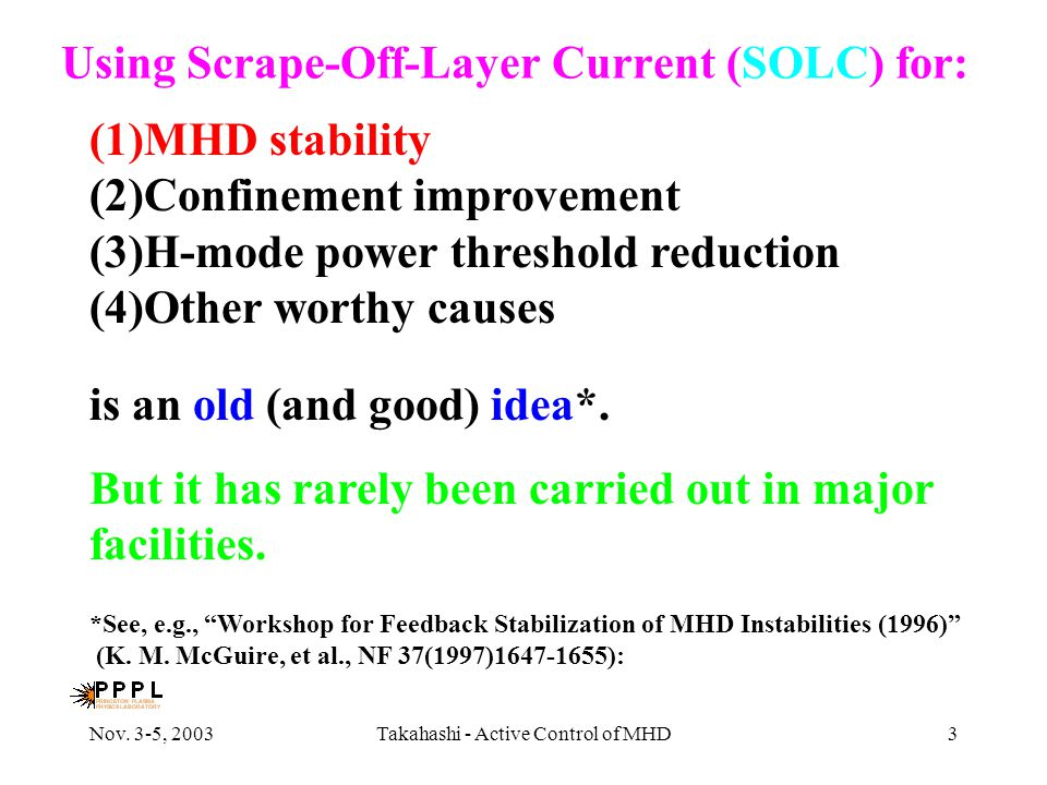 Nov. 3-5, 2003Takahashi - Active Control of MHD3 Using Scrape-Off-Layer Current (SOLC) for: (1)MHD stability (2)Confinement improvement (3)H-mode powe