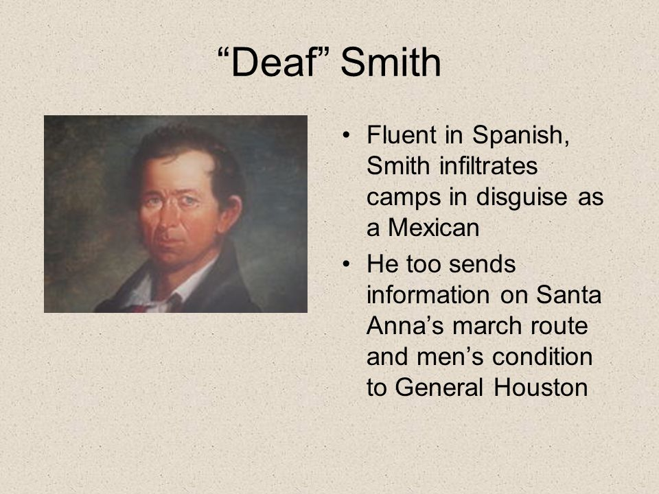 """""""Deaf"""" Smith Fluent in Spanish, Smith infiltrates camps in disguise as a Mexican He too sends information on Santa Anna's march route and men's condit"""