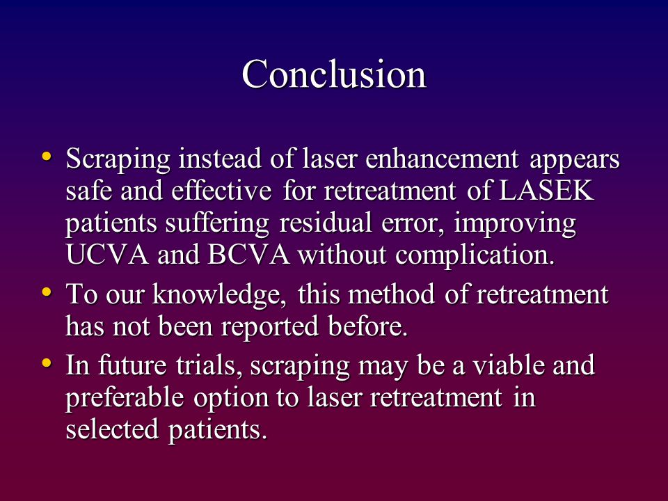 Conclusion Scraping instead of laser enhancement appears safe and effective for retreatment of LASEK patients suffering residual error, improving UCVA and BCVA without complication.