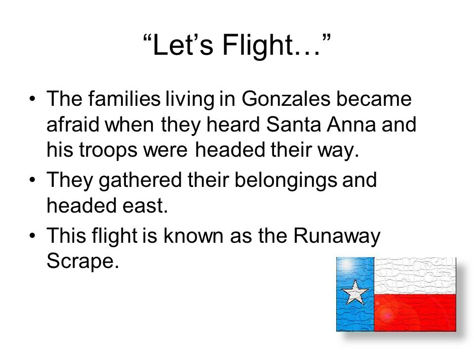 """""""Let's Flight…"""" The families living in Gonzales became afraid when they heard Santa Anna and his troops were headed their way. They gathered their bel"""