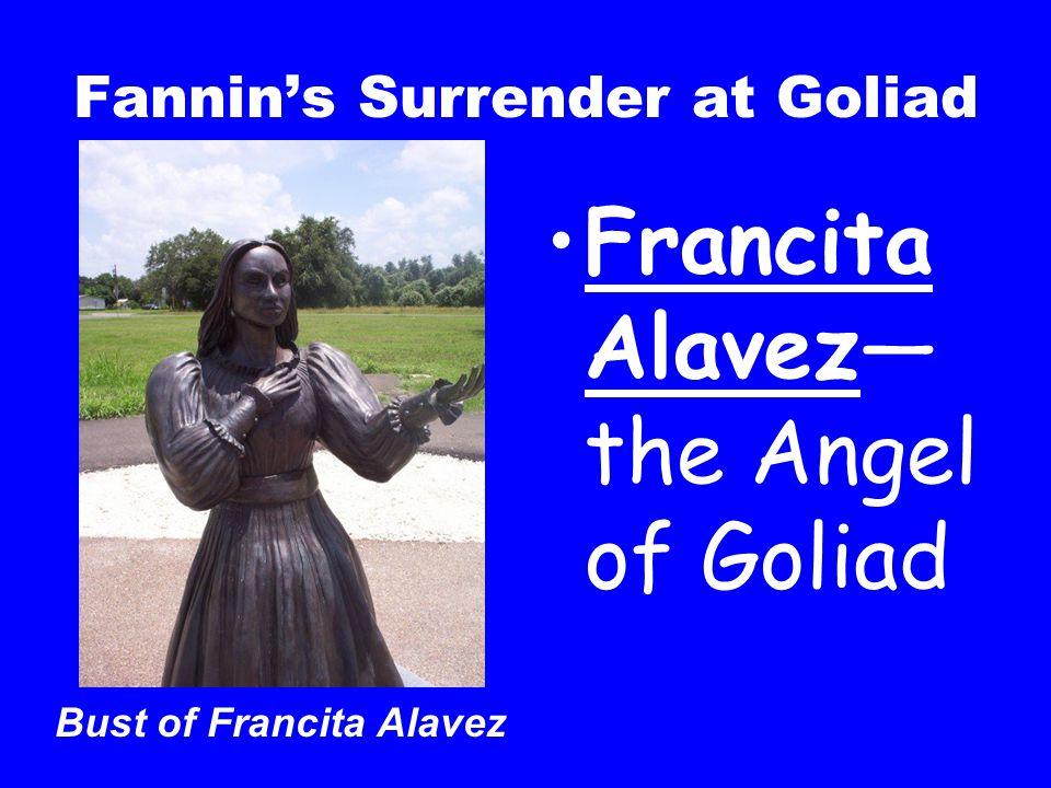 Fannin's Surrender at Goliad Francita Alavez— the Angel of Goliad Bust of Francita Alavez