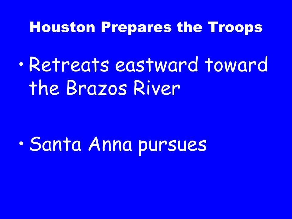 Houston Prepares the Troops Retreats eastward toward the Brazos River Santa Anna pursues