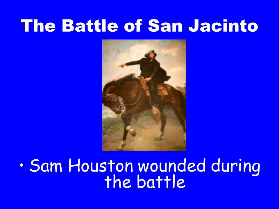 The Battle of San Jacinto Sam Houston wounded during the battle