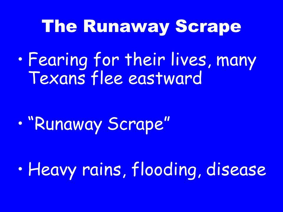 "The Runaway Scrape Fearing for their lives, many Texans flee eastward ""Runaway Scrape"" Heavy rains, flooding, disease"