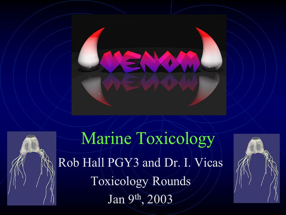 Marine Toxicology Rob Hall PGY3 and Dr. I. Vicas Toxicology Rounds Jan 9 th, 2003