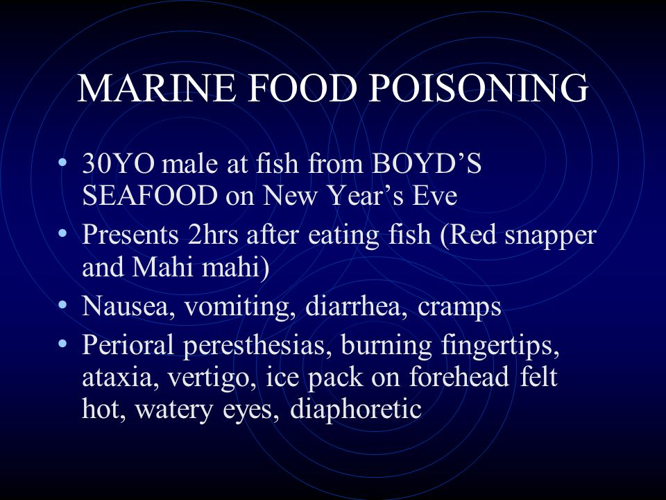 MARINE FOOD POISONING 30YO male at fish from BOYD'S SEAFOOD on New Year's Eve Presents 2hrs after eating fish (Red snapper and Mahi mahi) Nausea, vomi