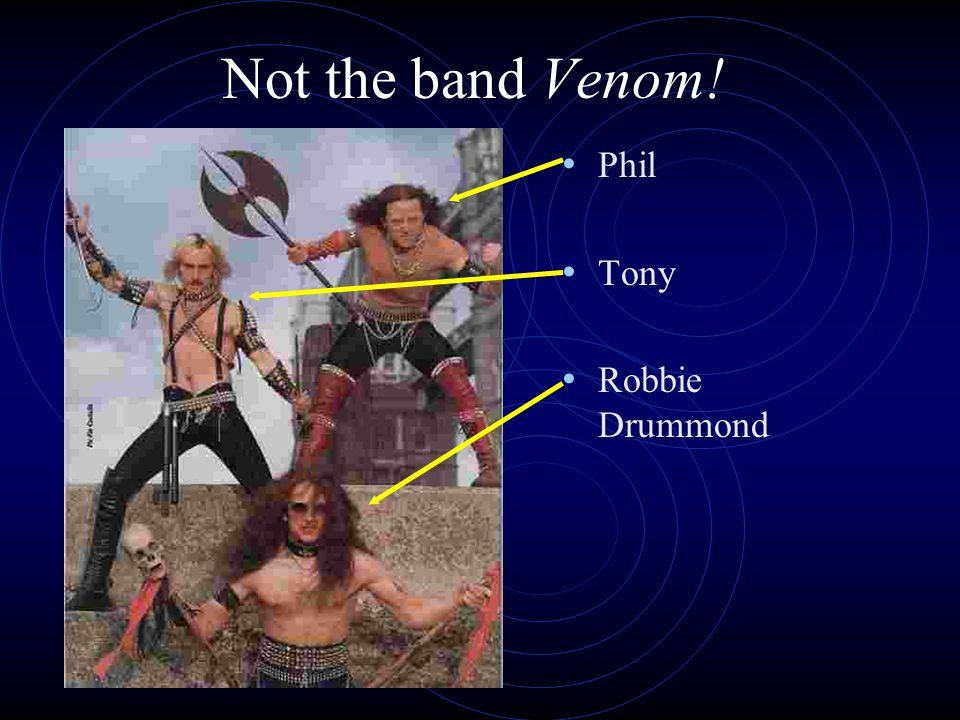 Not the band Venom! Phil Tony Robbie Drummond