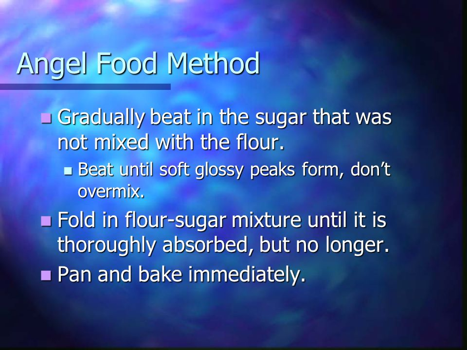 Angel Food Method Gradually beat in the sugar that was not mixed with the flour.