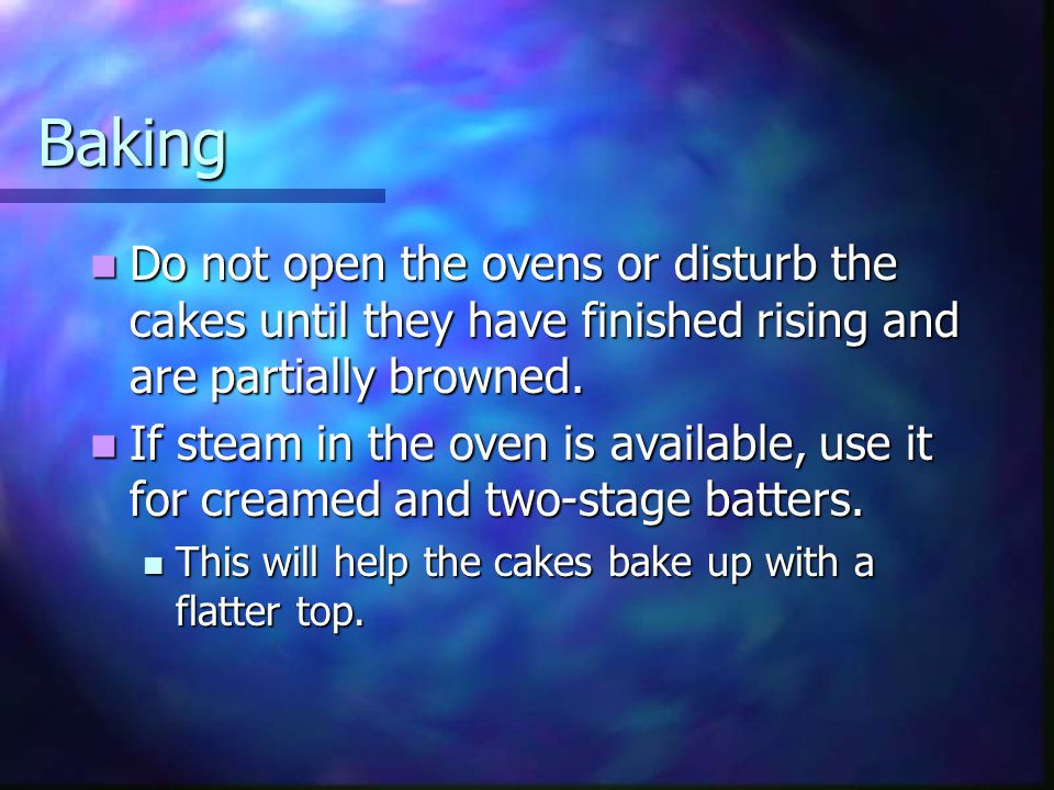 Baking Do not open the ovens or disturb the cakes until they have finished rising and are partially browned.