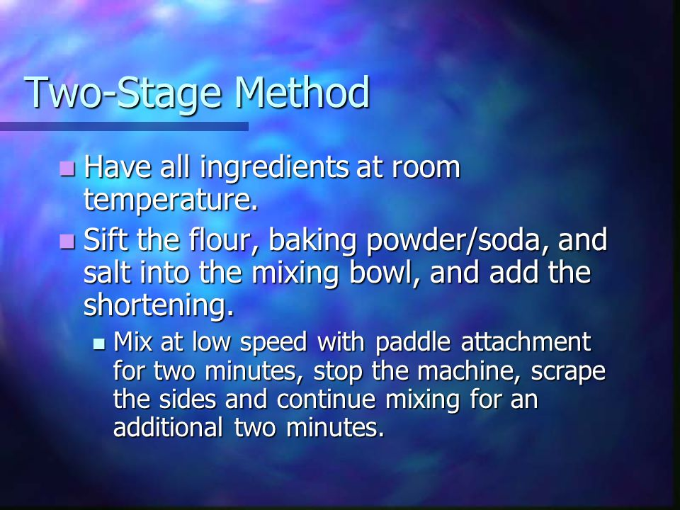 Two-Stage Method Sift the remaining dry ingredients into the bowl and add part of the liquid.