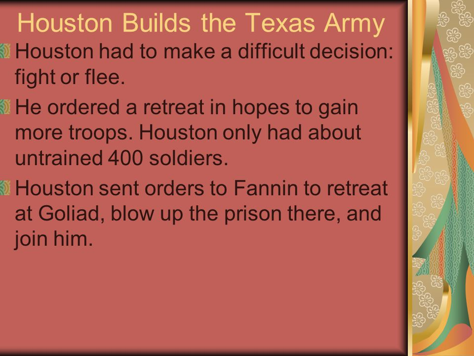 Houston's Army Retreats Houston sent scouts to find out what had happened to Fannin's army.