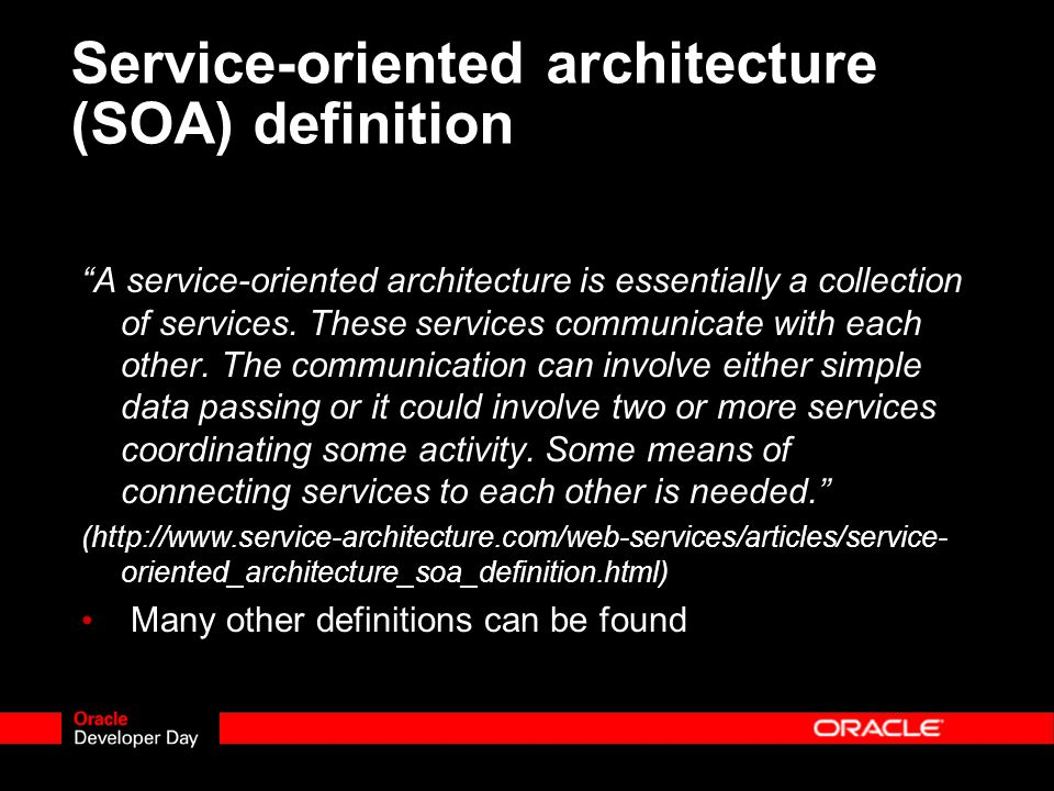 Service-oriented architecture (SOA) definition A service-oriented architecture is essentially a collection of services.