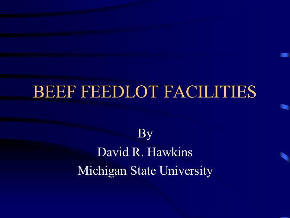 BEEF FEEDLOT FACILITIES By David R. Hawkins Michigan State University