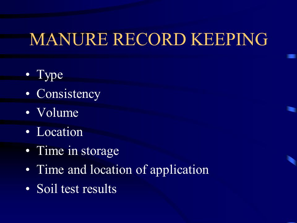MANURE RECORD KEEPING Type Consistency Volume Location Time in storage Time and location of application Soil test results
