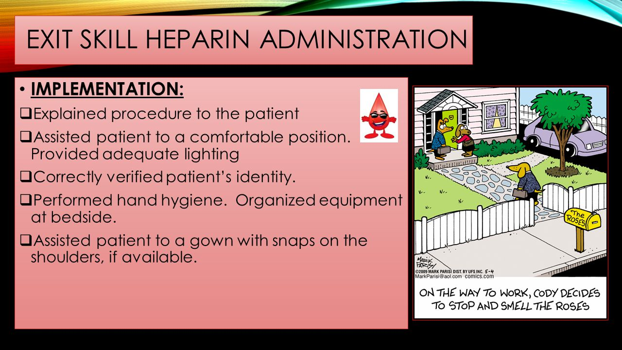 HEPARIN – CONT'D Symptoms: Bleeding is the chief sign of heparin over-dosage.