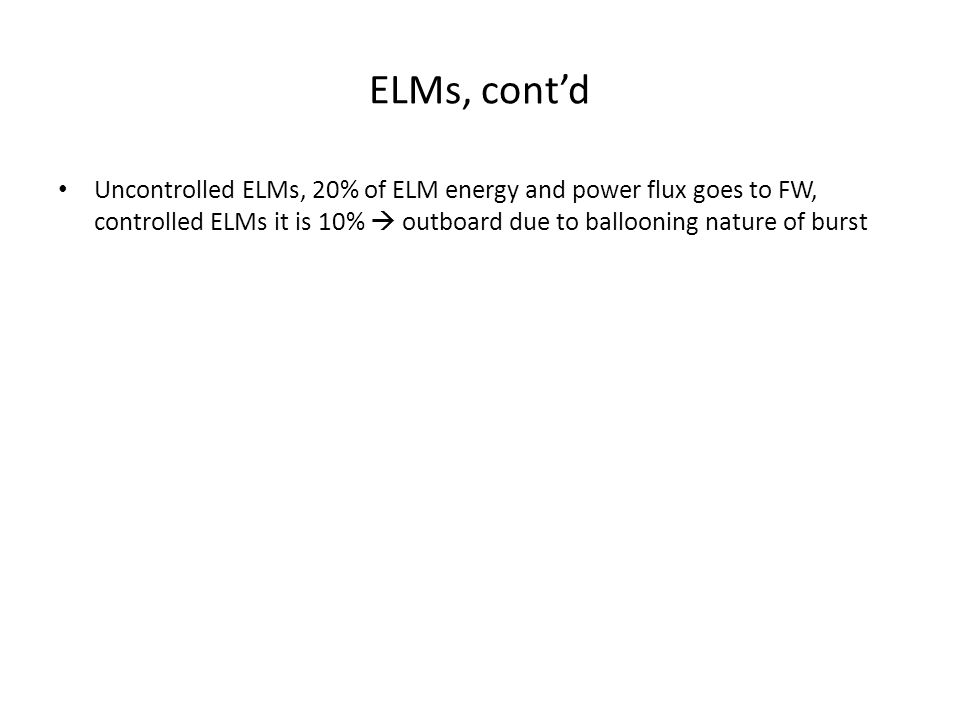 ELMs, cont'd Uncontrolled ELMs, 20% of ELM energy and power flux goes to FW, controlled ELMs it is 10%  outboard due to ballooning nature of burst