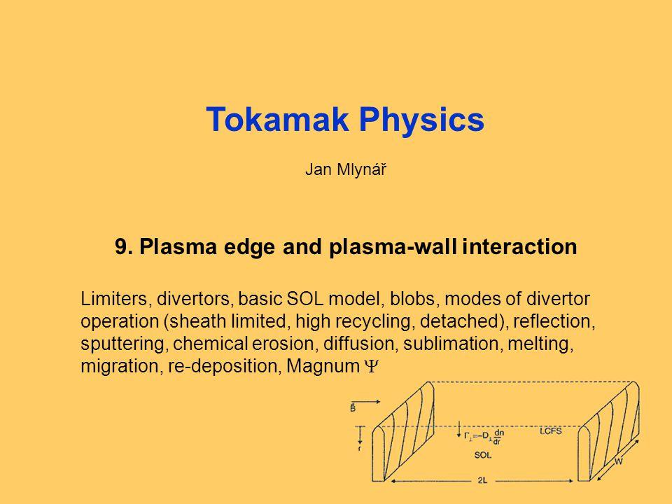 Fyzika tokamaků1: Úvod, opakování1 Tokamak Physics Jan Mlynář 9. Plasma edge and plasma-wall interaction Limiters, divertors, basic SOL model, blobs,