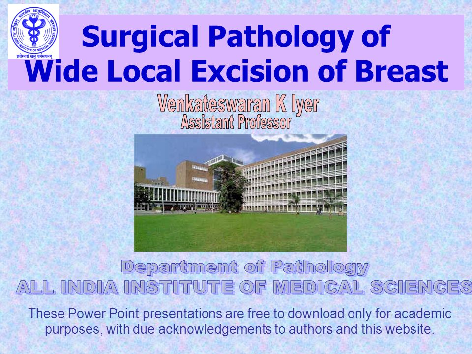 Surgical Pathology of Wide Local Excision of Breast These Power Point presentations are free to download only for academic purposes, with due acknowle