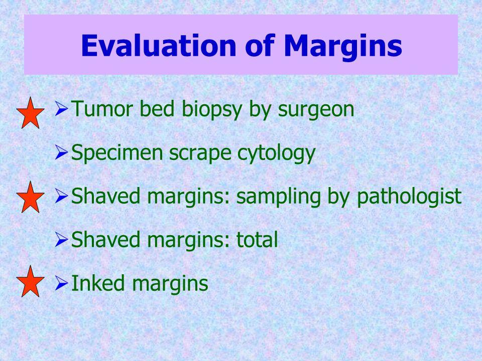 Evaluation of Margins  Tumor bed biopsy by surgeon  Specimen scrape cytology  Shaved margins: sampling by pathologist  Shaved margins: total  Ink