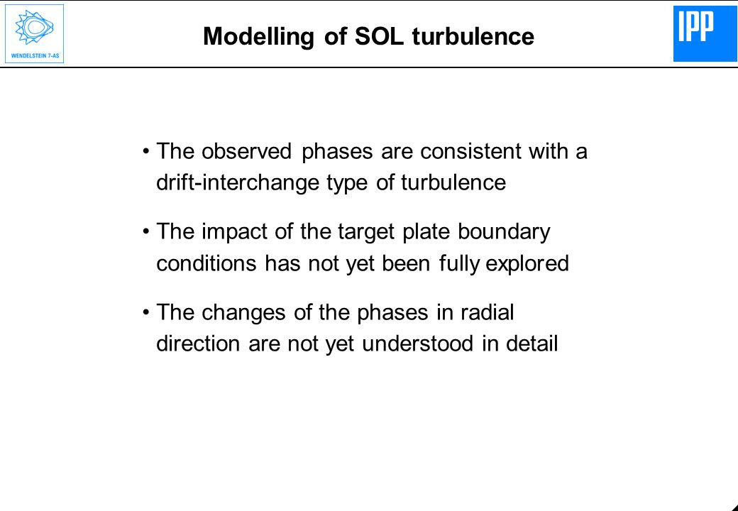 Modelling of SOL turbulence The observed phases are consistent with a drift-interchange type of turbulence The impact of the target plate boundary conditions has not yet been fully explored The changes of the phases in radial direction are not yet understood in detail