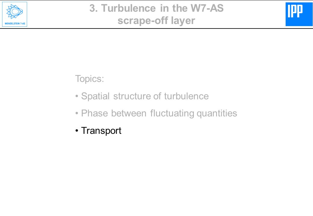 Topics: Spatial structure of turbulence Phase between fluctuating quantities Transport 3.