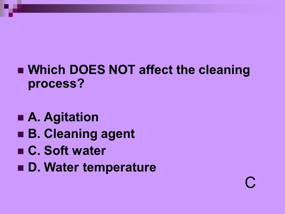 Which DOES NOT affect the cleaning process? A. Agitation B. Cleaning agent C. Soft water D. Water temperature C