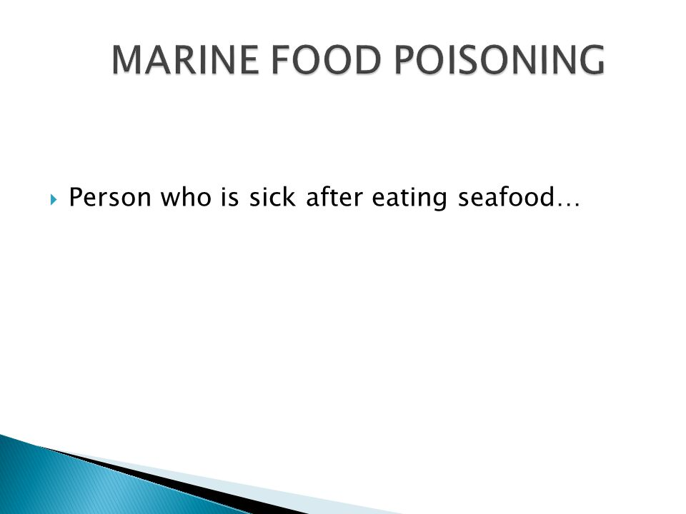  Person who is sick after eating seafood…