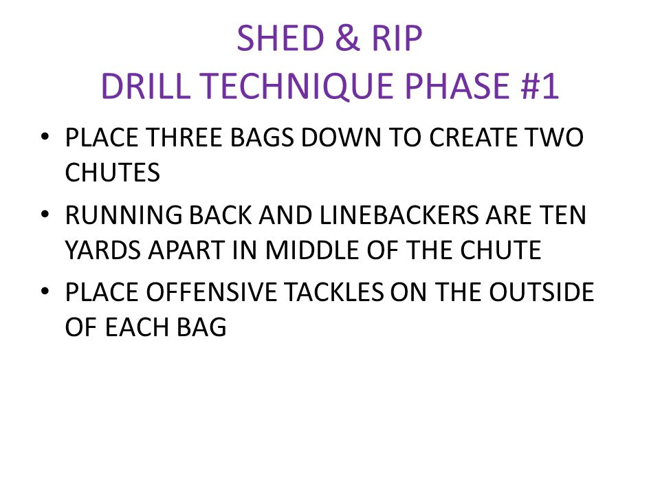 SHED & RIP DRILL TECHNIQUE PHASE #1 PLACE THREE BAGS DOWN TO CREATE TWO CHUTES RUNNING BACK AND LINEBACKERS ARE TEN YARDS APART IN MIDDLE OF THE CHUTE