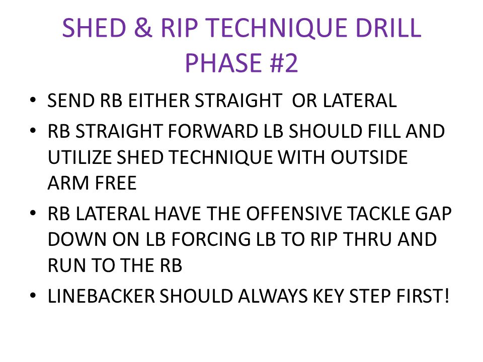 SHED & RIP TECHNIQUE DRILL PHASE #2 SEND RB EITHER STRAIGHT OR LATERAL RB STRAIGHT FORWARD LB SHOULD FILL AND UTILIZE SHED TECHNIQUE WITH OUTSIDE ARM
