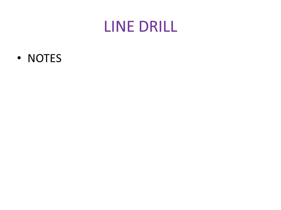 LINE DRILL NOTES