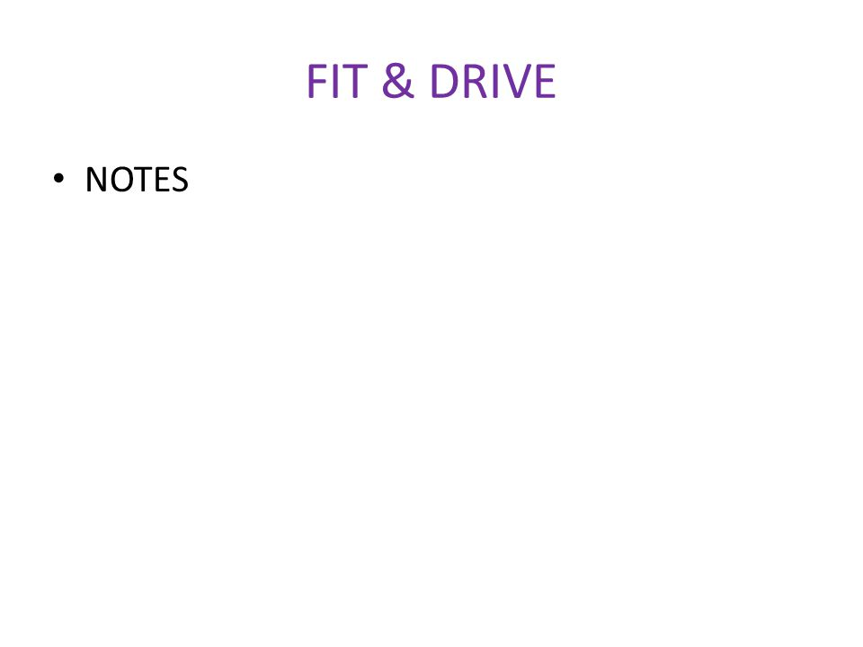 FIT & DRIVE NOTES
