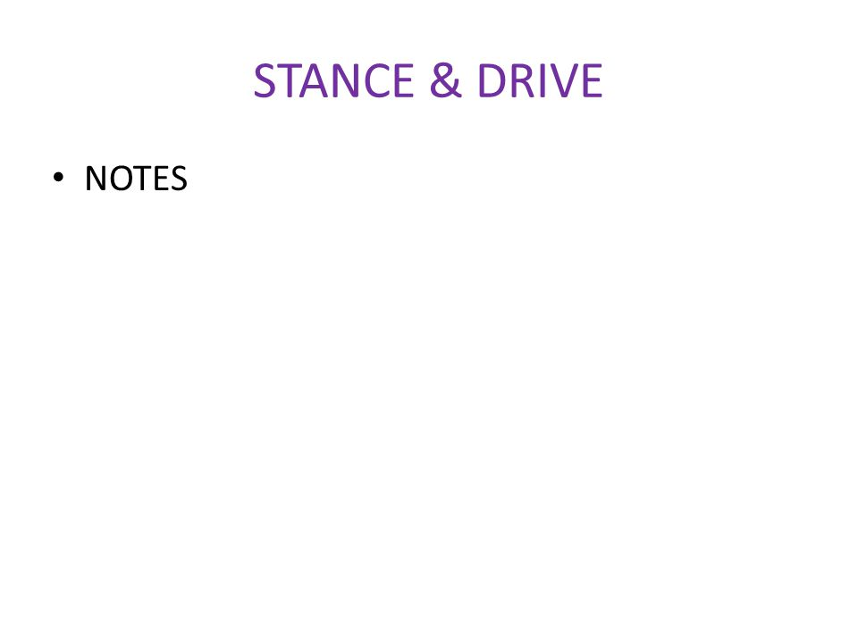 STANCE & DRIVE NOTES
