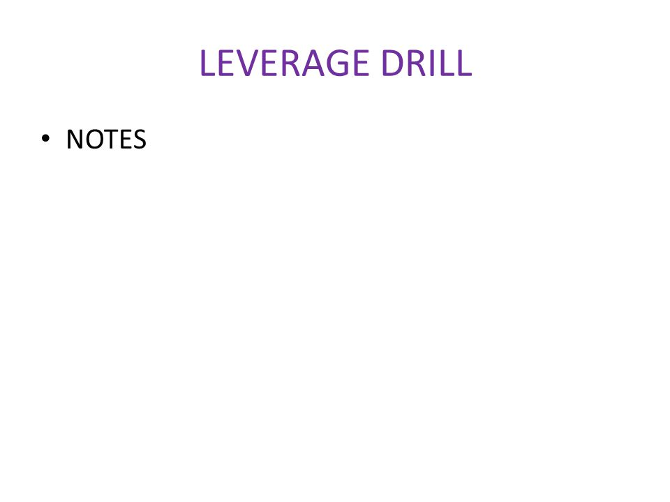 LEVERAGE DRILL NOTES