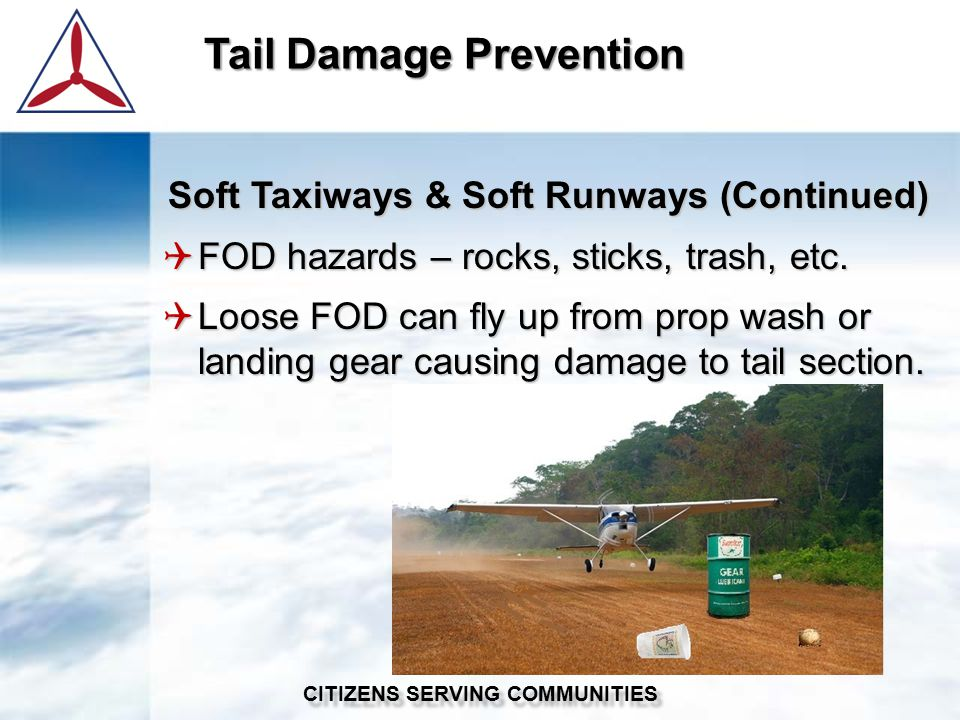 Soft Taxiways & Soft Runways (Continued)  FOD hazards – rocks, sticks, trash, etc.