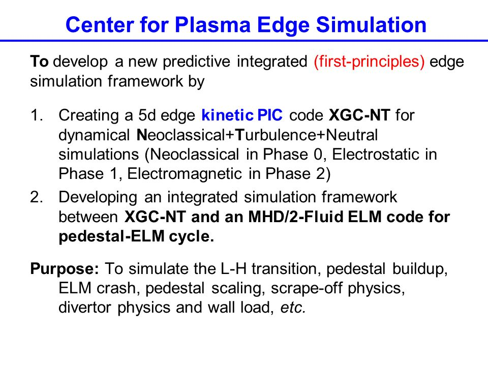 Center for Plasma Edge Simulation 1.Creating a 5d edge kinetic PIC code XGC-NT for dynamical Neoclassical+Turbulence+Neutral simulations (Neoclassical